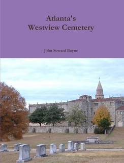 Here's a shameless plug for John's book on Westview Cemetery. Over 30 of the photos in it were taken by me! Aside from that minor detail, the book is a great history of Westview and you'll learn a lot about Atlanta's movers and shakers who shaped the city's rich history.
